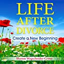 Life After Divorce, Revised & Updated: Create a New Beginning (       UNABRIDGED) by Sharon Wegscheider-Cruse Narrated by Janis Daddona