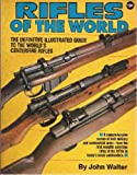 Rifles of the World: The Definitive Illustrated Guide to the World's Centre-Fire Rifles, from 1875 to the Present Day (0873491505) by Walter, John