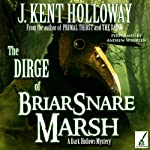 The Dirge of Briarsnare Marsh: A Dark Hollows Mystery, Book 2 | J. Kent Holloway