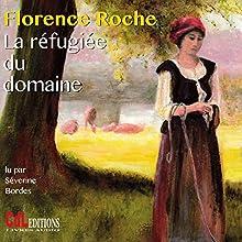 La réfugiée du domaine   Livre audio Auteur(s) : Florence Roche Narrateur(s) : Séverine Bordes