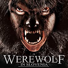 A Werewolf in Slovenia  by OH Krill Narrated by Robert Marks, John Alexander, Christine Jolie