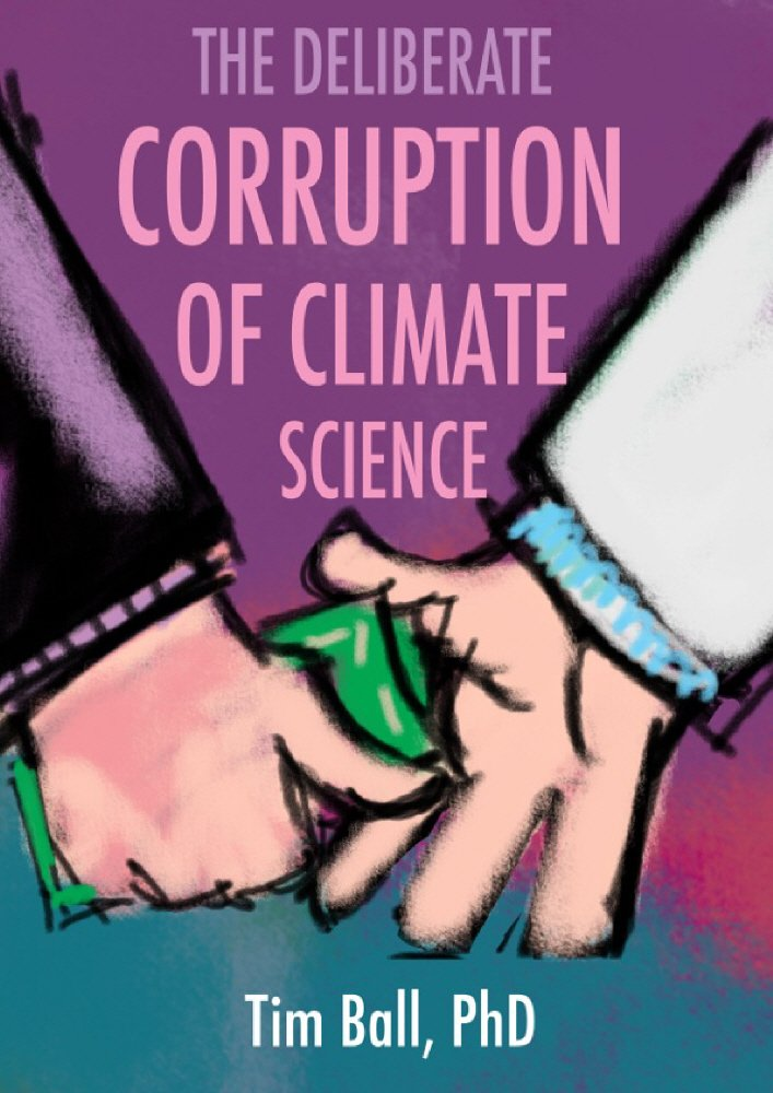 The Deliberate Corruption of Climate Science, Tim Ball - Amazon.com