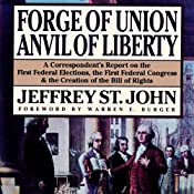 Forge of Union, Anvil of Liberty: A Correspondent's Report on the First Federal Elections, the First Federal Congress, and the Bill of Rights | [Jeffrey St. John]