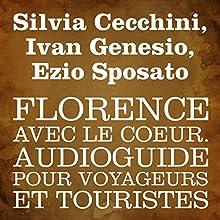 Florence avec le cœur [Florence in My Heart]: Audioguide pour voyageurs et touristes Walking Tour Auteur(s) : Silvia Cecchini, Ivan Genesio, Ezio Sposato Narrateur(s) : Anna Vallaro