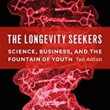 The Longevity Seekers: Science, Business, and the Fountain of Youth (       UNABRIDGED) by Ted Anton Narrated by Gabriel Vaughan
