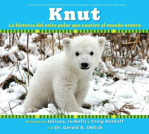 Knut: La historia del osito polar que cautiv al mundo entero: (Spanish language edition of Knut: The Story of a Little Polar Bear That Captivated the World) (Spanish Edition)