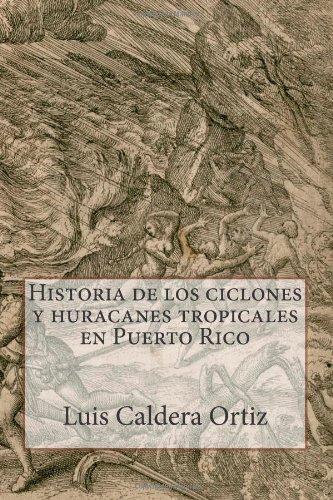 Historia de los ciclones y huracanes tropicales en Puerto Rico (Spanish Edition)