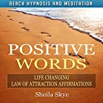 Positive Words: Life Changing Law of Attraction Affirmations via Beach Hypnosis and Meditation | Sheila Skye