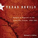 Texas Devils: Rangers and Regulars on the Lower Rio Grande, 1846-1861 Audiobook by Michael L. Collins Narrated by Dale M. Wilcox