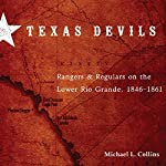 Texas Devils: Rangers and Regulars on the Lower Rio Grande, 1846-1861 | Michael L. Collins