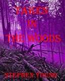 TAKEN IN THE WOODS: DISAPPEARING & MISSING PEOPLE. TRUE ACCOUNTS & MOUNTING EVIDENCE.: The Body Collectors; A Chronicle of Stolen Souls.