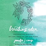 Breathing Eden: Conversations with God on Light, Fresh Air, and New Things | Jennifer J. Camp