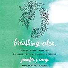 Breathing Eden: Conversations with God on Light, Fresh Air, and New Things Audiobook by Jennifer J. Camp Narrated by Ann Richardson, Pamela Klein, Tavia Gilbert, Jaimee Draper, Renee Ertl, Patty Fogarty