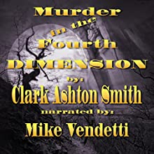 Murder in the Fourth Dimension (       UNABRIDGED) by Cark Ashton Smith Narrated by Mike Vendetti