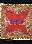 Batik -- Drawn in Wax: 200 Years of B...