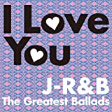 I Love You~J-R&B The Greatest Ballads~