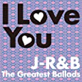 I Love You~J-R&B The Greatest Ballads~