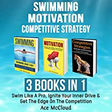 Swimming, Motivation, and Competitive Strategy: 3 Books in 1 Audiobook by Ace McCloud Narrated by Joshua Mackey