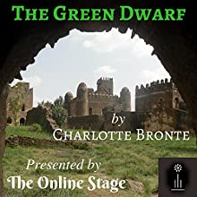 The Green Dwarf Audiobook by Charlotte Bronte Narrated by Noel Badrian, Andy Harrington, Amanda Friday, Jeff Moon, Richard Andrews, Russell Gold, John Burlinson