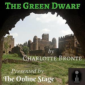 The Green Dwarf Hörbuch von Charlotte Bronte Gesprochen von: Noel Badrian, Andy Harrington, Amanda Friday, Jeff Moon, Richard Andrews, Russell Gold, John Burlinson