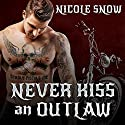Never Kiss an Outlaw: Deadly Pistols MC Romance (Outlaw Love), Book 2 Audiobook by Nicole Snow Narrated by Joe Arden, Maxine Mitchell