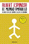 El mundo amarillo / The Yellow World:...