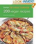 200 Vegan Recipes: Hamlyn All Colour...
