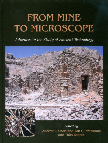 From Mine To Microscope: Advances In The Study Of Ancient Technology