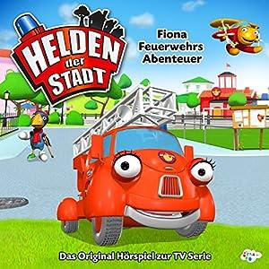 Fiona Feuerwehrs Abenteuer (Helden der Stadt) Hörspiel
