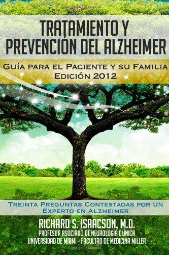 Tratamiento Y Prevención Del Alzheimer: Guía Para El Paciente Y Su Familia: (Información Sobre La Enfermedad De Alzheimer Para Los Estados Unidos, Latinoamérica Y España) (Spanish Edition)