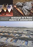 echange, troc Gilles Bellan, Florence Journot, Collectif - Archéologie de la France moderne et contemporaine