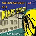 The Adventures of a Wimpy Superhero Audiobook by Tim Collins Narrated by Chris Nelson