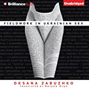Fieldwork in Ukrainian Sex | [Oksana Zabuzhko, Halyna Hryn (translator)]