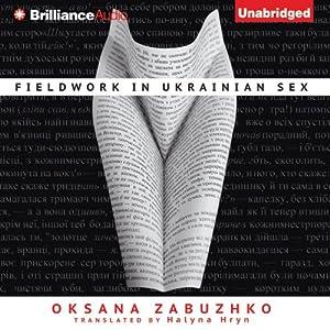 Fieldwork in Ukrainian Sex | [Oksana Zabuzhko, Halyna Hryn (translator)]