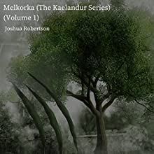 Melkorka: The Kaelandur Series, Volume 1 Audiobook by Joshua Robertson Narrated by Fred Wolinsky