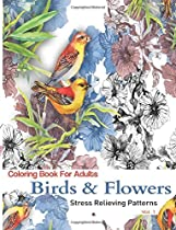 Coloring Books For Adults: Birds and Flowers : Stress Relieving Patterns (Birds & Flowers Adult Coloring Books) (Volume 1)