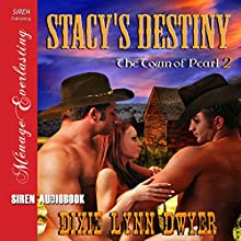 Stacy's Destiny: The Town of Pearl, Book 2: Siren Publishing Menage Everlasting (       UNABRIDGED) by Dixie Lynn Dwyer Narrated by Olivia Peppersmith