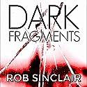 Dark Fragments Hörbuch von Rob Sinclair Gesprochen von: Matt Bates