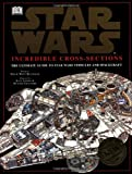 img - for Incredible Cross-Sections of Star Wars: The Ultimate Guide to Star Wars Vehicles and Spacecraft book / textbook / text book