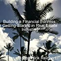 Building a Financial Fortress: Getting Started in Real Estate Investing, Building a Financial Fortress, Book 1 Audiobook by Nick Reichert Narrated by Jason P. Hilton