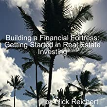 Building a Financial Fortress: Getting Started in Real Estate Investing, Building a Financial Fortress, Book 1 (       UNABRIDGED) by Nick Reichert Narrated by Jason P. Hilton
