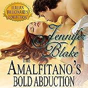 The Amalfitano's Bold Abduction: Italian Billionaires, Book 3 | Jennifer Blake