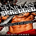 Get Spartan Shredded: How to Build a Muscular Ripped Physique Like a 300 Warrior (       UNABRIDGED) by Scott James Narrated by Jason Lovett
