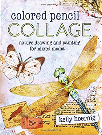 Colored Pencil Collage: Nature Drawing and Painting for Mixed Media written by Kelly Hoernig
