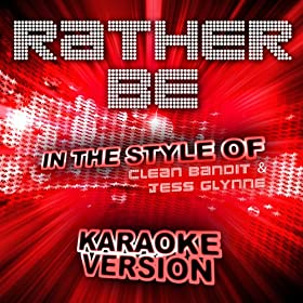 Rather Be (In the Style of Clean Bandit & Jess Glynne) [Karaoke Version]