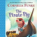 The Pirate Pig Audiobook by Cornelia Funke, Oliver Latsch - translator Narrated by Cornelia Funke