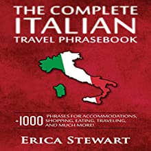 The Complete Italian Travel Phrasebook: +1000 Phrases for Accommodations, Shopping, Eating, Traveling, and Much More! Audiobook by Erica Stewart Narrated by Edoardo Camponeschi