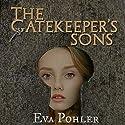 The Gatekeeper's Sons: The Gatekeeper's Saga, Book 1 Audiobook by Eva Pohler Narrated by Debbie Andreen