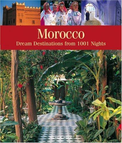 Morocco: Dream Destinations Straight from 1001 Arabian Nights