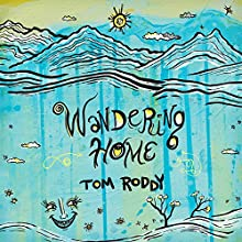 Wandering Home: Essays by Tom Roddy (       UNABRIDGED) by Tom Roddy Narrated by Tom Key